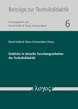 Abbildung von Gschwendtner / Geißel   Einblicke in aktuelle Forschungsarbeiten der Technikdidaktik   1. Auflage   2020   6   beck-shop.de