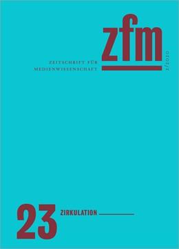 Abbildung von Zeitschrift für Medienwissenschaft | 2020 | Jg. 12, Heft 2/2020: Zirkulati...