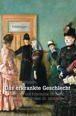 Abbildung von Wünsch | Das erkrankte Geschlecht | 2020 | Medizin und Prostitution im Be...
