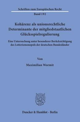 Abbildung von Wormit | Kohärenz als unionsrechtliche Determinante der mitgliedstaatlichen Glücksspielregulierung. | 2020 | Eine Untersuchung unter besond... | 192
