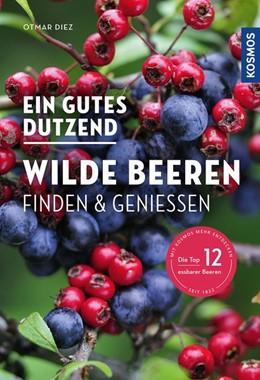 Abbildung von Diez | Ein gutes Dutzend wilde Beeren | 2020 | Finden & Genießen