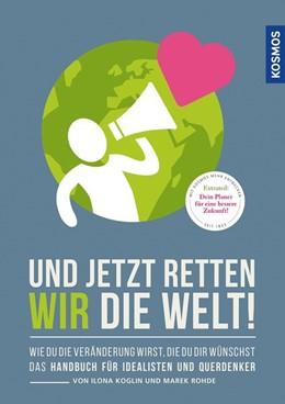 Abbildung von Rohde / Koglin | Und jetzt retten wir die Welt | 1. Auflage | 2020 | beck-shop.de