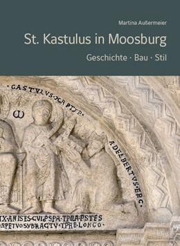 Abbildung von Martina   St. Kastulus in Moosburg   2020   Geschichte - Bau - Stil, 296 S...