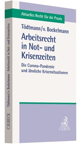 Abbildung von Tödtmann / v. Bockelmann | Arbeitsrecht in Not- und Krisenzeiten | 1. Auflage | 2020 | beck-shop.de