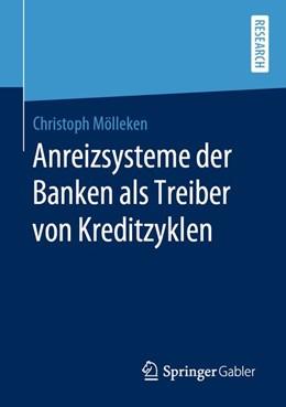 Abbildung von Mölleken | Anreizsysteme der Banken als Treiber von Kreditzyklen | 1. Auflage | 2020 | beck-shop.de