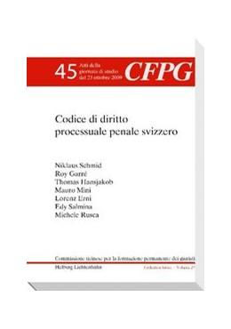 Abbildung von Schmid / Garré / Hansjakob / Mini / Erni / Rusca / Salmina | Il Codice di diritto processuale penale svizzero | 2010 | Atti della giornata di studio ... | Volume 45