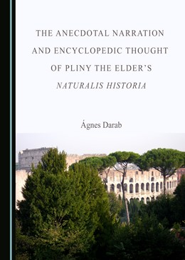 Abbildung von Darab | The Anecdotal Narration and Encyclopedic Thought of Pliny the Elder's Naturalis Historia | 1. Auflage | 2020 | beck-shop.de