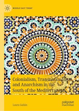 Abbildung von Galián   Colonialism, Transnationalism, and Anarchism in the South of the Mediterranean   1st ed. 2020   2020