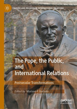 Abbildung von Barbato | The Pope, the Public, and International Relations | 1st ed. 2020 | 2020 | Postsecular Transformations