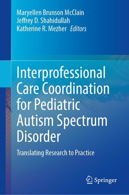 Abbildung von McClain / Shahidullah / Mezher   Interprofessional Care Coordination for Pediatric Autism Spectrum Disorder   1st ed. 2020   2020   Translating Research to Practi...