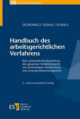 Abbildung von Ostrowicz / Künzl / Scholz | Handbuch des arbeitsgerichtlichen Verfahrens | 6., völlig neu bearbeitete Auflage | 2020 | Eine systematische Darstellung...