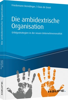 Abbildung von Derndinger / de Groot | Die ambidextrische Organisation | 2020 | Erfolgsstrategien in der neuen...