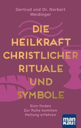 Abbildung von Weidinger | Die Heilkraft christlicher Rituale und Symbole | 2020 | Sinn finden - Zur Ruhe kommen ...