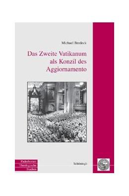 Abbildung von Bredeck   Das Zweite Vatikanum als Konzil des Aggiornamento   2007   Zur hermeneutischen Grundlegun...   48