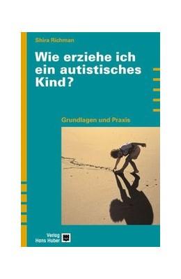 Abbildung von Richmann | Wie erziehe ich ein autistisches Kind? | 2004 | Grundlagen und Praxis