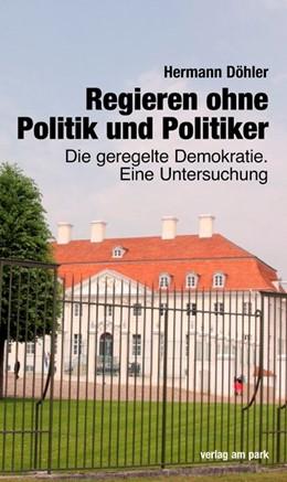 Abbildung von Döhler | Regieren ohne Politik und Politiker | 1. Auflage | 2020 | beck-shop.de