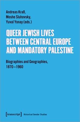 Abbildung von Kraß / Sluhovsky | Queer Jewish Lives Between Central Europe and Mandatory Palestine | 1. Auflage | 2021 | 3 | beck-shop.de