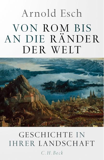 Cover: Arnold Esch, Von Rom bis an die Ränder der Welt