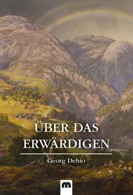 Abbildung von Dehio | Über das Erwärdigen | 1. Auflage | 2020 | beck-shop.de