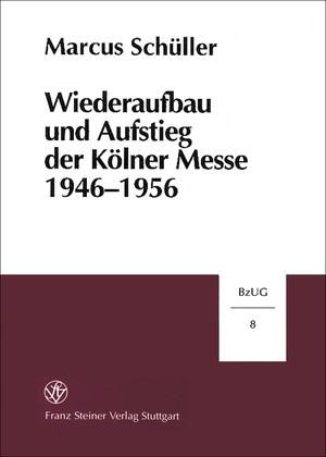 Abbildung von Schüller | Wiederaufbau und Aufstieg der Kölner Messe 1946-1956 | 1999