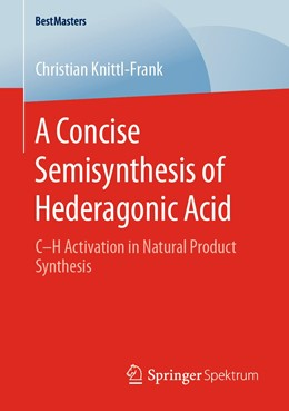 Abbildung von Knittl-Frank | A Concise Semisynthesis of Hederagonic Acid | 1st ed. 2020 | 2020 | C–H Activation in Natural Prod...