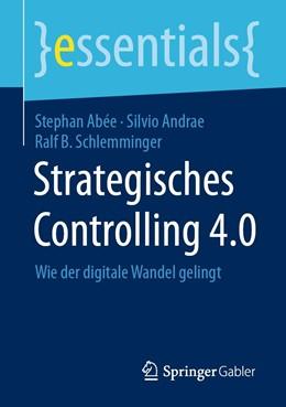 Abbildung von Abée / Andrae / Schlemminger   Strategisches Controlling 4.0   2020   Wie der digitale Wandel geling...
