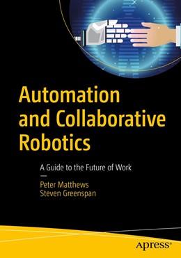 Abbildung von Matthews / Greenspan | Automation and Collaborative Robotics | 1st ed. | 2020 | A Guide to the Future of Work