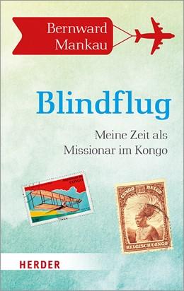 Abbildung von Mankau   Blindflug   1. Auflage   2020   Meine Zeit als Missionar im Ko...