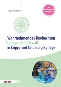 Abbildung von Alemzadeh | Wahrnehmendes Beobachten in Krippe und Kindertagespflege | 1. Auflage | 2021 | beck-shop.de