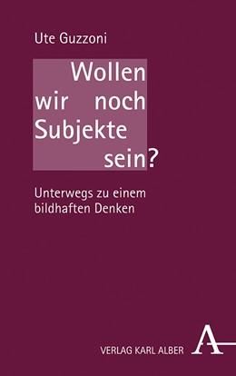 Abbildung von Guzzoni | Wollen wir noch Subjekte sein? | 1. Auflage | 2020 | beck-shop.de