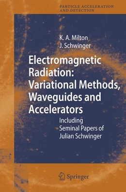 Abbildung von Milton / Schwinger | Electromagnetic Radiation: Variational Methods, Waveguides and Accelerators | 2006 | Including Seminal Papers of Ju...