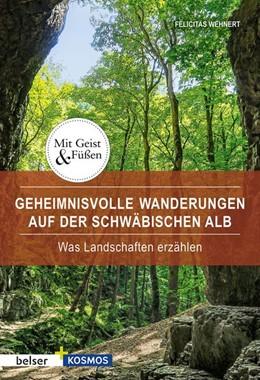 Abbildung von Wehnert | Geheimnisvolle Wanderungen auf der Schwäbische Alb | 1. Auflage | 2020 | Was Landschaften erzählen
