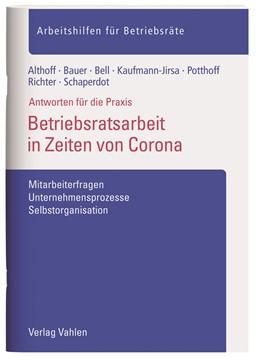 Abbildung von Althoff / Bauer / Bell / Kaufmann-Jirsa / Potthoff / Richter / Schaperdot | Betriebsratsarbeit in Zeiten von Corona | 2020 | Mitarbeiterfragen, Unternehmen...