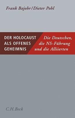 Abbildung von Bajohr, Frank / Pohl, Dieter   Der Holocaust als offenes Geheimnis   2. Auflage   2020   beck-shop.de