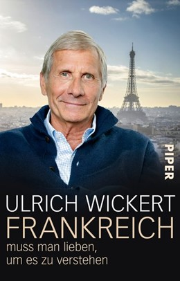 Abbildung von Wickert | Frankreich muss man lieben, um es zu verstehen | 2021