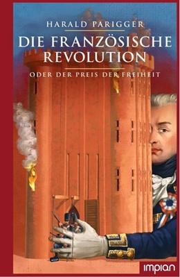 Abbildung von Parigger | Die Französische Revolution oder der Preis der Freiheit | 1. Auflage | 2020 | beck-shop.de