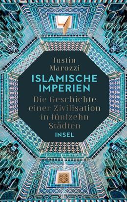 Abbildung von Marozzi | Islamische Imperien | 2020 | Die Geschichte einer Zivilisat...