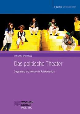 Abbildung von Studtmann | Das politische Theater: Gegenstand und Methode im Politikunterricht | 1. Auflage | 2020 | beck-shop.de