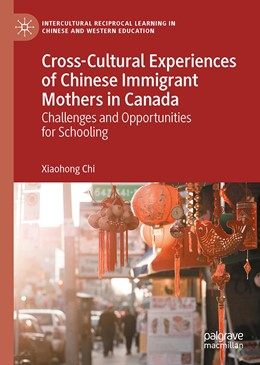 Abbildung von Chi   Cross-Cultural Experiences of Chinese Immigrant Mothers in Canada   1st ed. 2020   2020   Challenges and Opportunities f...