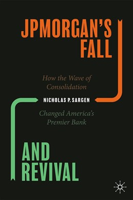 Abbildung von Sargen   JPMorgan's Fall and Revival   1st ed. 2020   2020   How the Wave of Consolidation ...