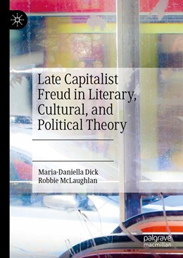 Abbildung von Dick / McLaughlan | Late Capitalist Freud in Literary, Cultural, and Political Theory | 1st ed. 2020 | 2020