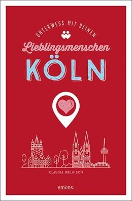 Abbildung von Welkisch | Köln. Unterwegs mit deinen Lieblingsmenschen | 1. Auflage | 2020 | beck-shop.de