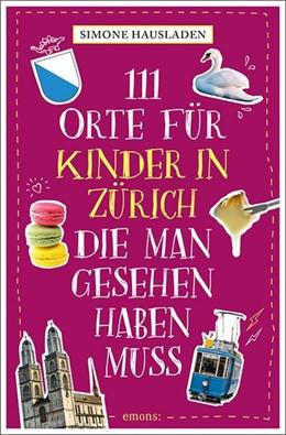 Abbildung von Hausladen | 111 Orte für Kinder in Zürich, die man gesehen haben muss | 1. Auflage | 2020 | beck-shop.de
