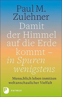 Abbildung von Paul | Damit der Himmel auf die Erde kommt - in Spuren wenigstens | 1. Auflage | 2020 | beck-shop.de
