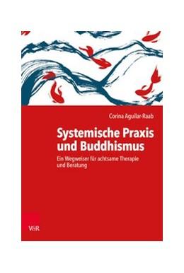 Abbildung von Aguilar-Raab | Systemische Praxis und Buddhismus | 1. Auflage | 2020 | beck-shop.de