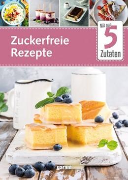 Abbildung von 5 Zutaten Zuckerfreie Rezepte | 1. Auflage | 2020 | beck-shop.de