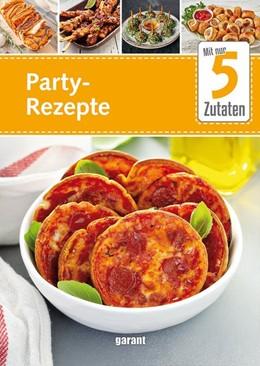 Abbildung von 5 Zutaten Partyrezepte | 1. Auflage | 2020 | beck-shop.de