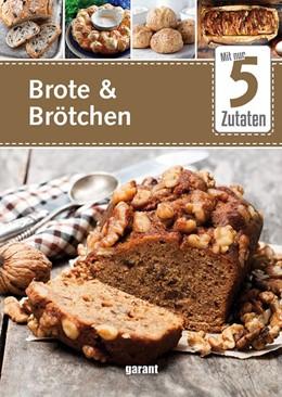 Abbildung von 5 Zutaten Brote und Brötchen | 1. Auflage | 2020 | beck-shop.de