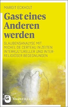 Abbildung von Eckholt | Gast eines Anderen werden | 1. Auflage | 2020 | beck-shop.de