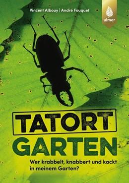 Abbildung von Albouy / Fouquet | Tatort Garten | 2020 | Wer krabbelt, knabbert und kac...